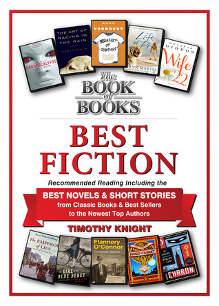 Best Fiction: A Companion Title to The Book of Books -- Recommended Reading, Including the Best Novels and Short Stories, from the Classics and Best Sellers to the Newest Top Authors