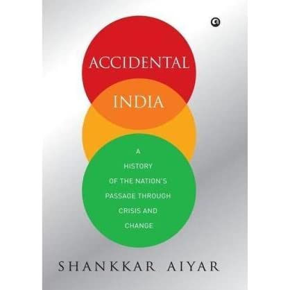 Accidental India: A History of The Nation's Passage Through Crisis