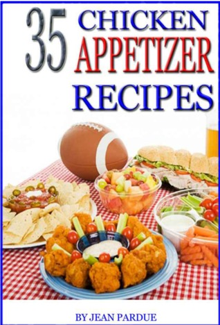 35 Chicken Appetizer Recipes by Jean Pardue