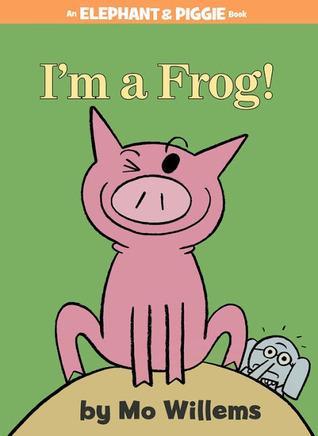 I'm a Frog! (Elephant and Piggie, #20)