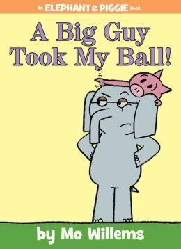 A Big Guy Took My Ball! (Elephant & Piggie, #19)