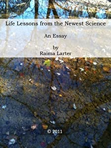 Life Lessons from the Newest Science - An Essay