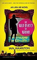 The Wild Beasts of Wuhan: An Ava Lee Novel