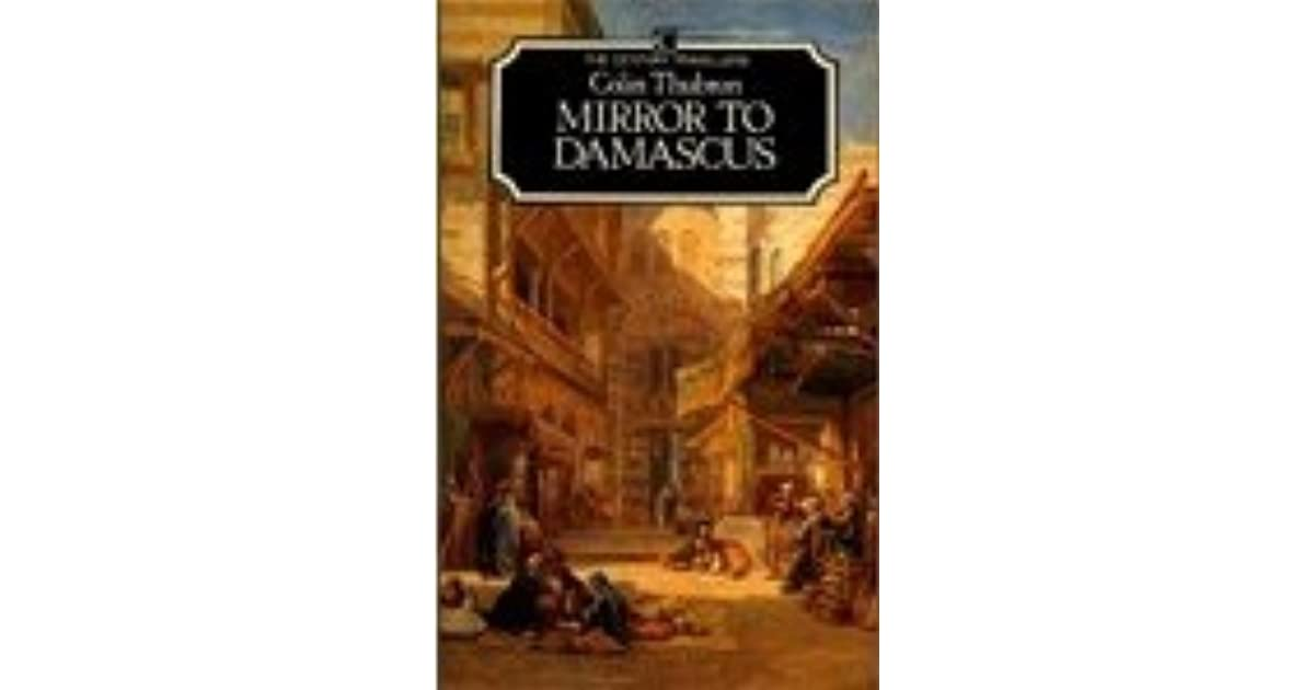 Mirror To Damascus By Colin Thubron