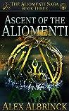Download ebook Ascent of the Aliomenti (The Aliomenti Saga #3) by Alex Albrinck
