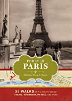 Forever Paris: 25 Walks in the Footsteps of the City's Most Illustrious Figures