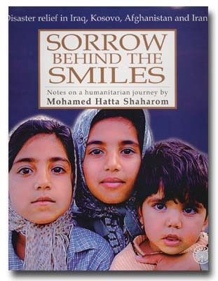 Sorrow Behind The Smiles : Disaster Relief in Iraq, Kosovo, Afghanistan, and Iran : Notes on a humanitarian journey