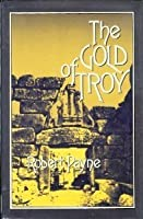 The Gold of Troy: The Story of Heinrich Schliemann and the Buried Cities of Ancient Greece