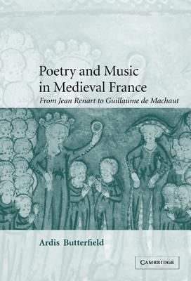 Poetry And Music In Medieval France: From Jean Renart To Guillaume De Machaut