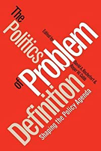 Politics of Problem Definition: Shaping the Policy Agenda