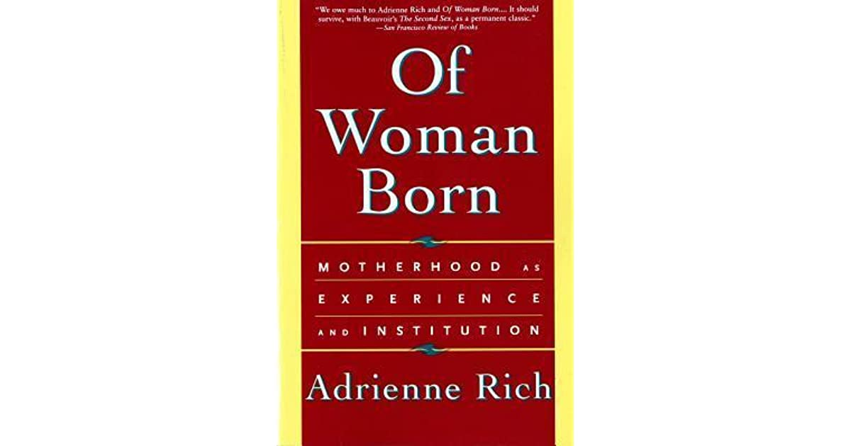 Its Better To Be Born Rich Than Gifted >> Of Woman Born Motherhood As Experience And Institution By Adrienne Rich