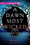 A Dawn Most Wicked (Something Strange and Deadly, #1.5)