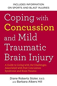 Coping with Concussion and Mild Traumatic Brain Injury: A Guide to Living with the Challenges Associated with Post Concussion Syndrome a nd Brain Trauma