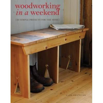 Woodworking In A Weekend 20 Simple Projects For The Home By Mark Griffiths