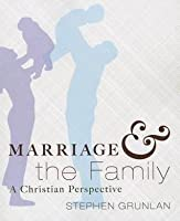Marriage and the Family: A Christian Perspective