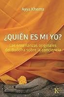 ¿Quién es mi yo?: Las enseñanzas originales del Buddha sobre la conciencia