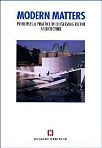 Modern Matters: Principles and practice in conserving recent architecture