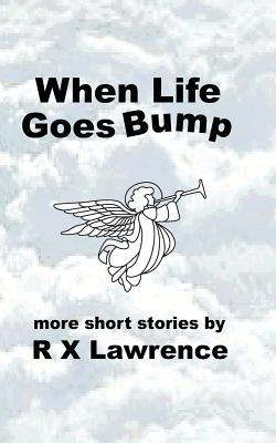 When Life Goes Bump R.X. Lawrence