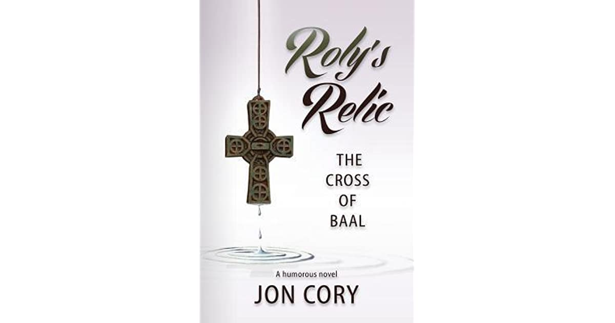 Rolys Relic The Cross Of Baal By Jon Cory