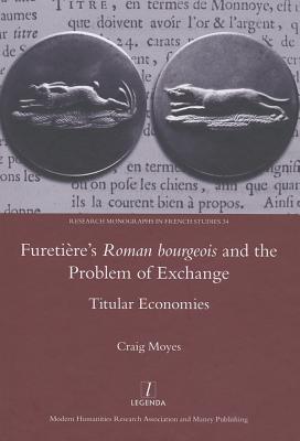 Furetieres Roman Bourgeois and the Problem of Exchange: Titular Economies Craig Moyes