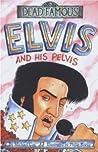 Elvis and His Pelvis (Dead Famous)