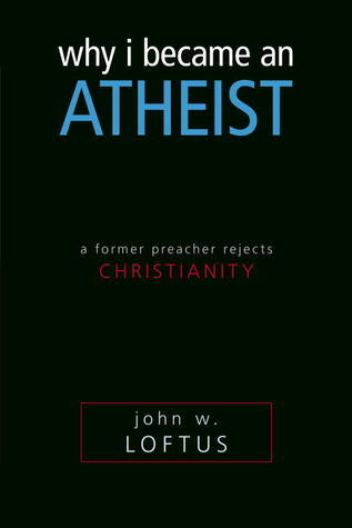 Why I Became an Atheist  A Former Preacher Rejects Christianit