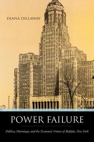 Power Failure: Politics, Patronage, and the Economic Future of Buffalo, New York