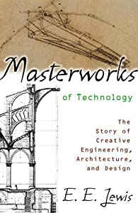 Masterworks of Technology: The Story of Creative Engineering, Architecture, and Design