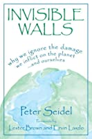 Invisible Walls: Why We Ignore the Damage We Inflict on the Planet--And Ourselves