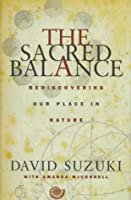 david suzuki the sacred balance thesis The sacred balance a visual celebration of our place in nature by amanda mcconnell , david suzuki , maria decambra wondrous texts and images pointing out all the connections that give our life meaning on earth.