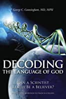 Decoding the Language of God: Can a Scientist Really Be a Believer?