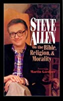 Steve Allen on the Bible, Religion and Morality. More Steve Allen on the Bible, Religion and Morality