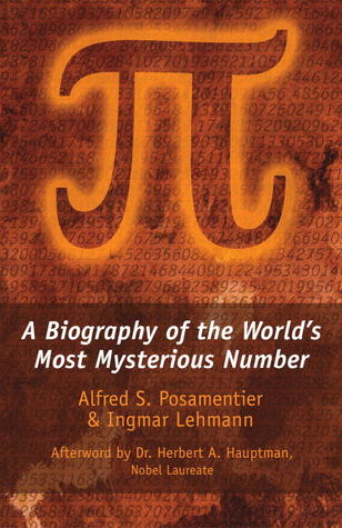π: A Biography of the World's Most Mysterious Number