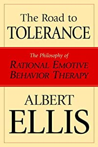 The Road to Tolerance: The Philosophy of Rational Emotive Behavior Therapy