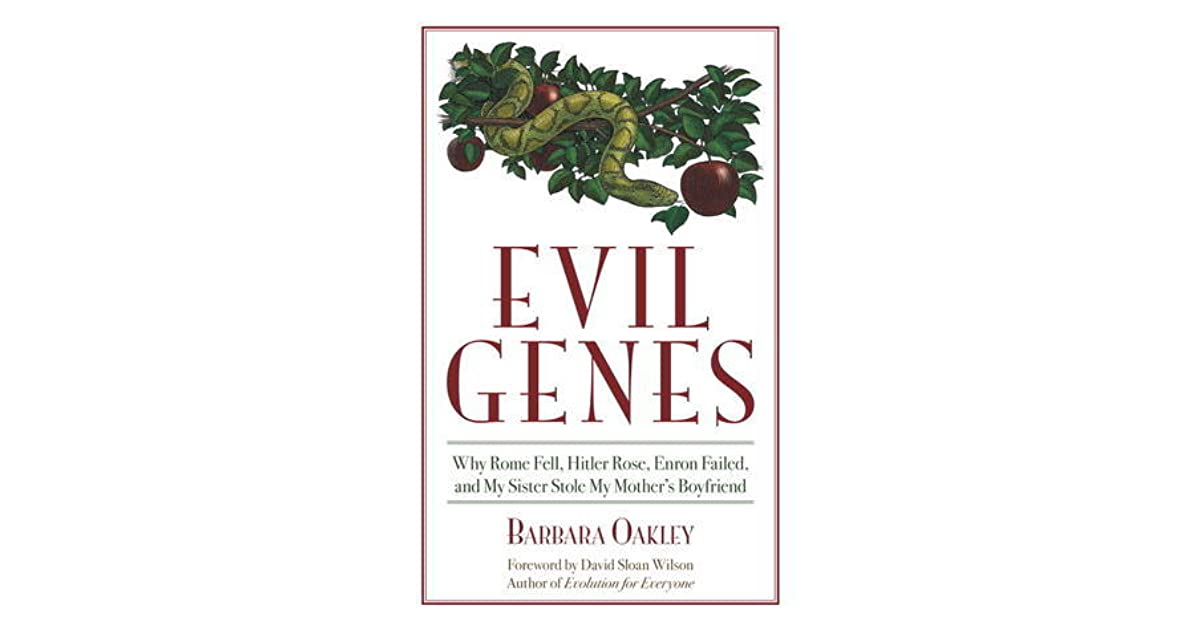 Evil Genes: Why Rome Fell, Hitler Rose, Enron Failed, and My Sister