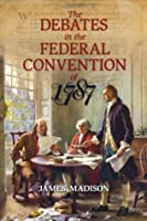 The Debates in the Federal Convention of 1787 Vol. 1 and Vol. 2 in the Same Book