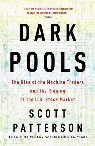 Dark Pools: High-Speed Traders,  A.I. Bandits, and the Threat to the Global Financial System