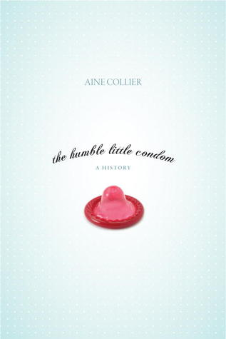 The Humble Little Condom: A History