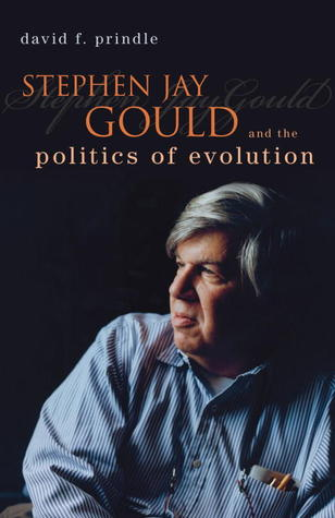 Stephen Jay Gould and the Politics of Evolution by David F. Prindle