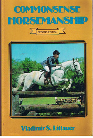 Common Sense Horsemanship by Vladimir S. Littauer