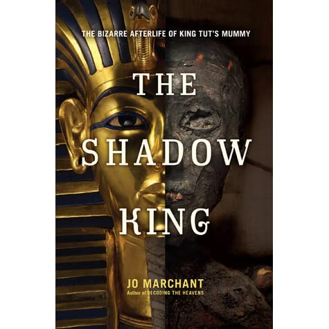 The Shadow King: The Bizarre Afterlife of King Tut's Mummy by Jo