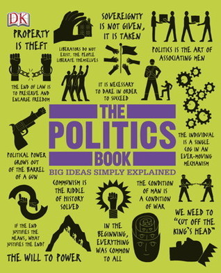 Big Ideas Simply Explained - The Politics Book