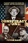 Conspiracy of One: Tyler Kent's Secret Plot against FDR, Churchill, and the Allied War Effort