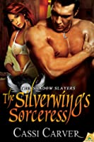The Silverwing's Sorceress (The Shadow  Slayers, #2.5)