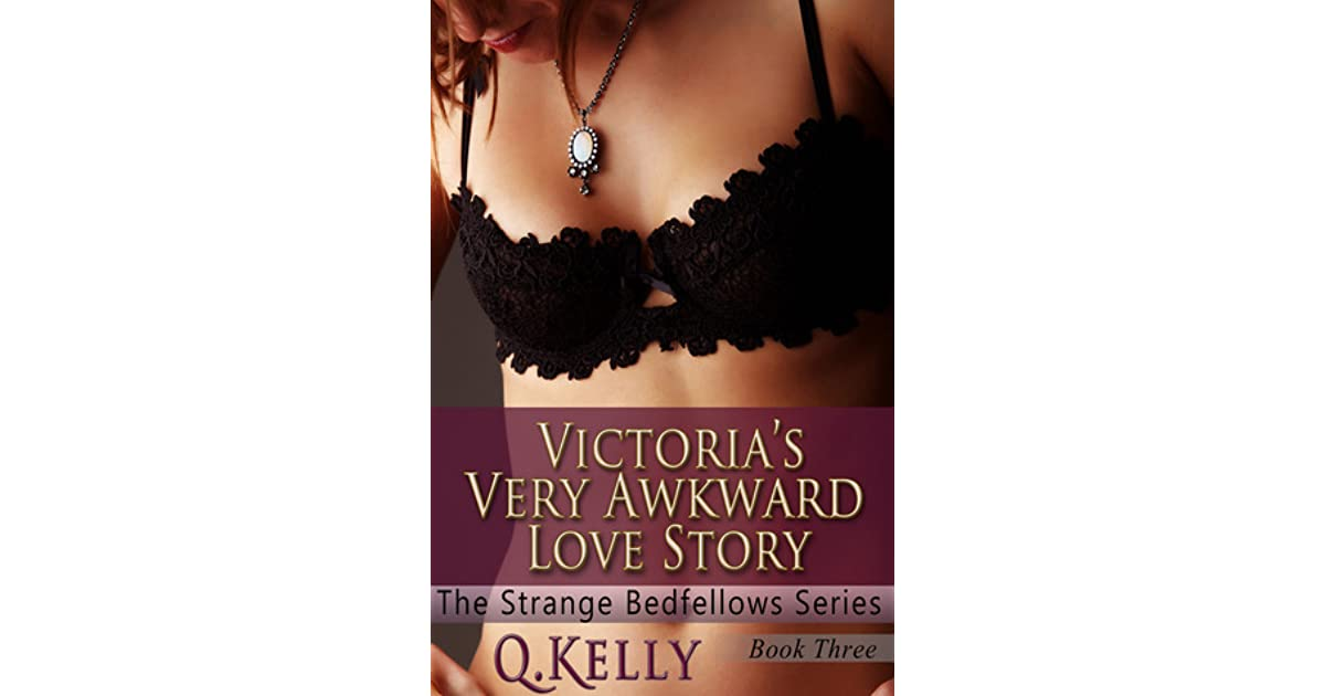 Victorias Very Awkward Love Story (The Strange Bedfellows Series Book 3)