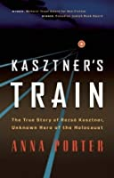Kasztner's Train: The True Story of Rezso Kaztner, Unknown Hero of the Holocaust