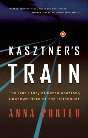Kasztner's Train The True Story of Rezso Kaztner, Unknown Hero of the Holocaust