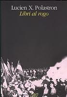Libri al rogo: Storia della distruzione infinita delle biblioteche