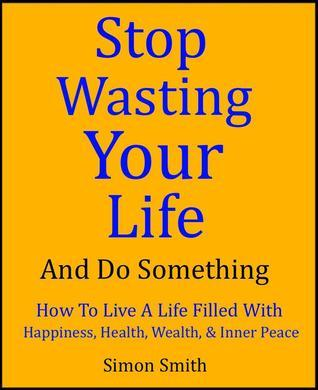 Stop Wasting Your Life & Do Something