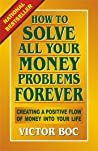 How to Solve All Your Money Problems Forever by Victor Boc